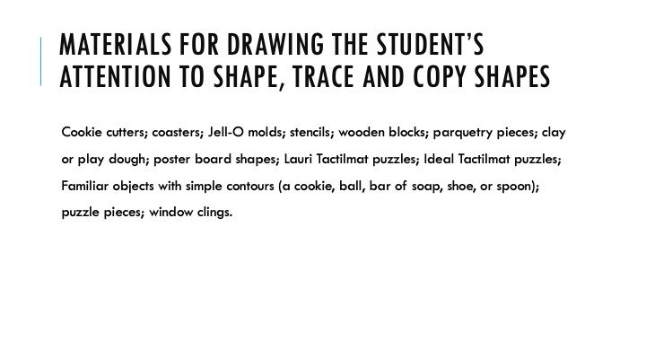 Materials for drawing the student's attention to shape, trace and copy shapes